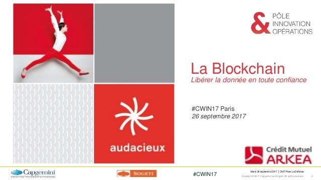 CWIN17 Paris / La mise en oeuvre de la Blockchain chez Crédit Mutuel Arkea Slide 2