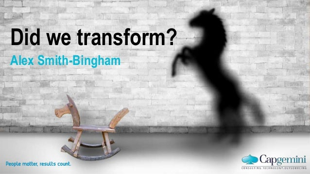 Did we transform? Alex Smith-Bingham