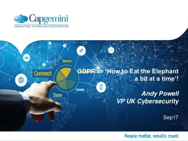 GDPR or 'How to Eat the Elephant a bit at a time'! Andy Powell VP UK Cybersecurity Sep17