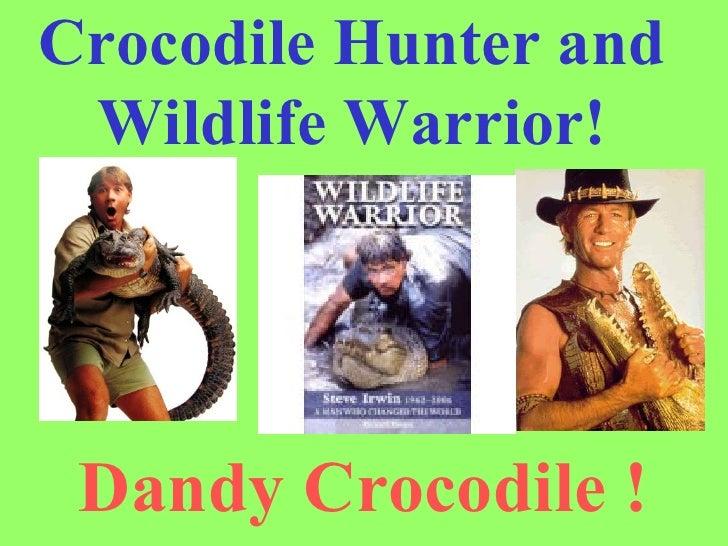 Dandy Crocodile ! Crocodile Hunter and Wildlife Warrior!