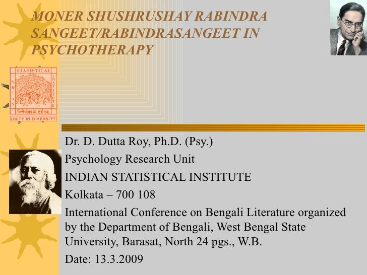 MONER SHUSHRUSHAY RABINDRA SANGEET/RABINDRASANGEET IN PSYCHOTHERAPY Dr. D. Dutta Roy, Ph.D. (Psy.) Psychology Research Uni...