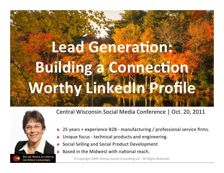 Lead Genera)on: Building a Connec)on Worthy LinkedIn Profile                                               ...