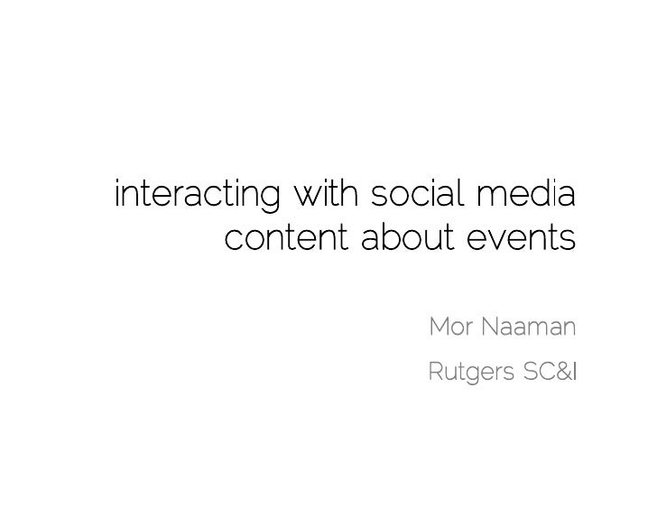 interacting with social media       content about events                   Mor Naaman                   Rutgers SC&I