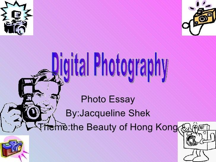 Photo Essay By:Jacqueline Shek Theme:the Beauty of Hong Kong Digital Photography