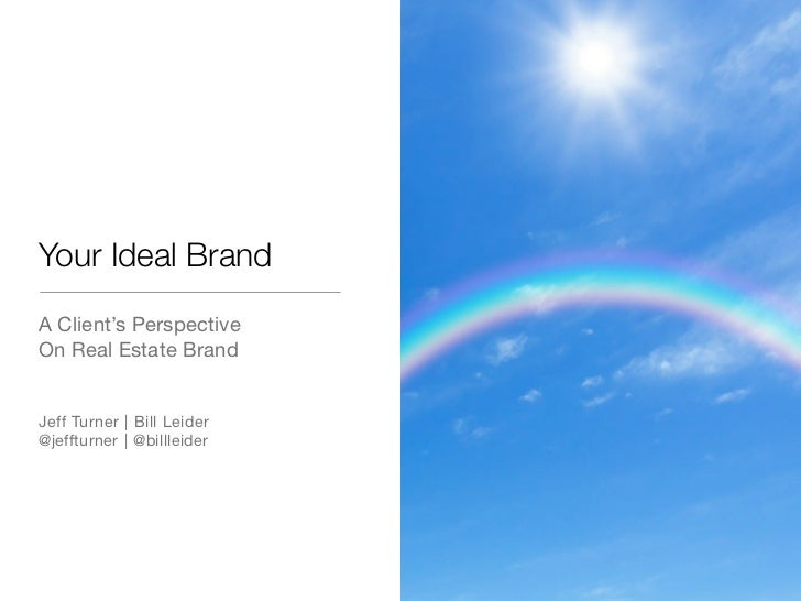 Your Ideal BrandA Client's PerspectiveOn Real Estate BrandJeff Turner | Bill Leider@jeffturner | @billleider