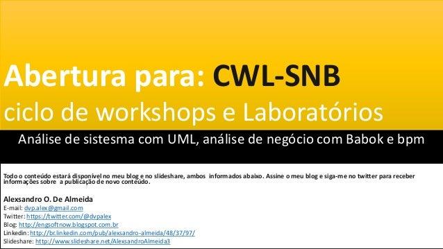 Abertura para: CWL-SNBciclo de workshops e Laboratórios     Análise de sistesma com UML, análise de negócio com Babok e bp...