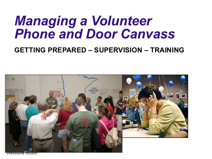 Managing a Volunteer Phone and Door Canvass  GETTING PREPARED – SUPERVISION – TRAINING