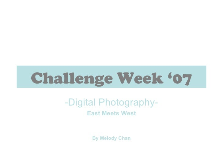 Challenge Week '07 -Digital Photography- East Meets West By Melody Chan