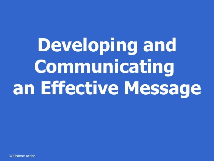 Developing and Communicating  an Effective Message