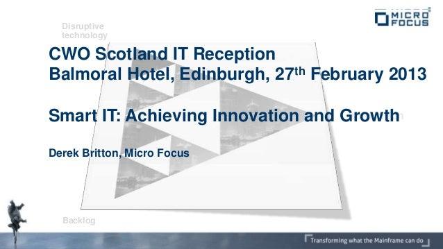 Disruptive  technologyCWO Scotland IT ReceptionBalmoral Hotel, Edinburgh, 27th February 2013Smart IT: Achieving Innovation...