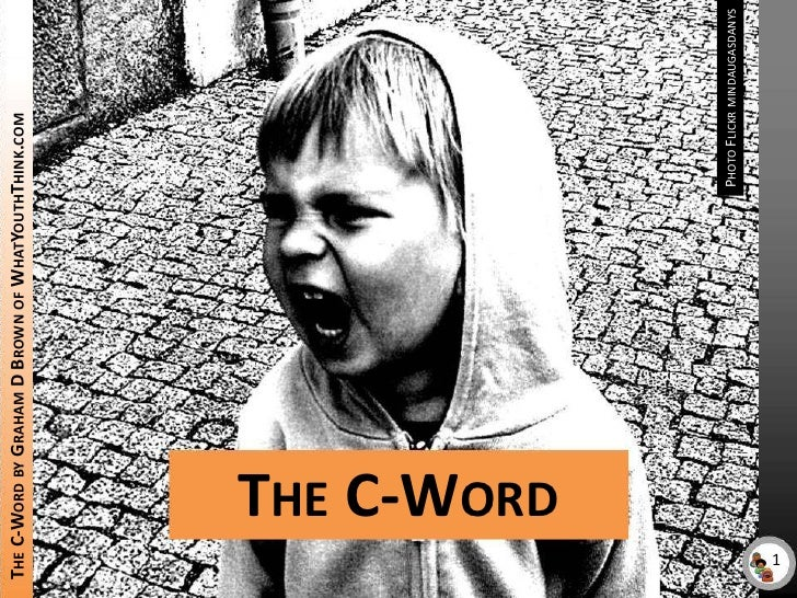 Photo Flickr mindaugasdanys<br />The C-Word by Graham D Brown of WhatYouthThink.com<br />The C-Word<br />1<br />1<br />