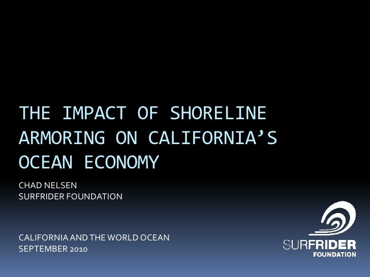 THE IMPACT OF SHORELINE ARMORING ON CALIFORNIA'S OCEAN ECONOMY<br />CHAD NELSEN<br />SURFRIDER FOUNDATION<br />CALIFORNIA ...