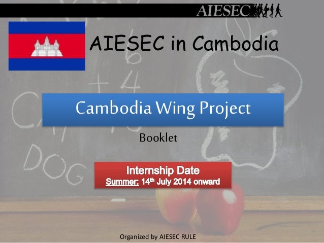 Cambodia Wing Project Booklet AIESEC in Cambodia Organized by AIESEC RULE