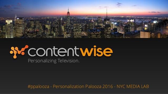 Personalizing Television. #ppalooza - Personalization Palooza 2016 - NYC MEDIA LAB
