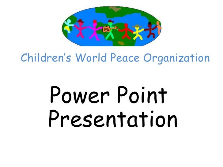 Children''s World Peace Organization     Power Point     Presentation