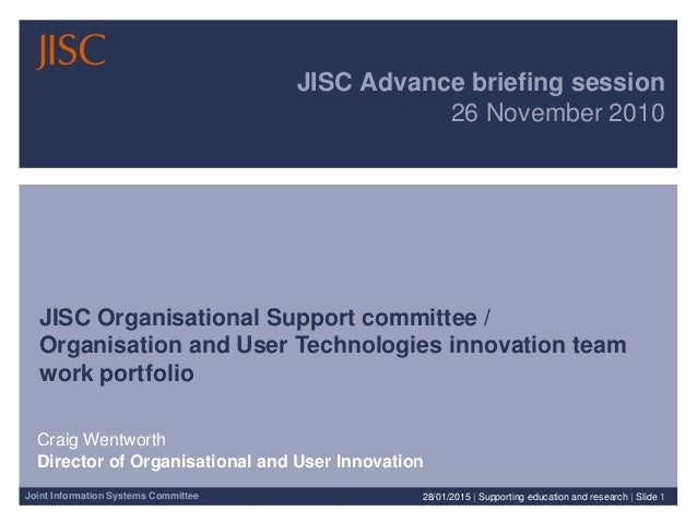 Joint Information Systems Committee JISC Advance briefing session 26 November 2010 JISC Organisational Support committee /...