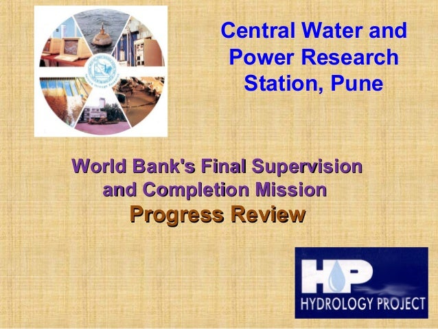 Central Water and Power Research Station, Pune World Bank's Final SupervisionWorld Bank's Final Supervision and Completion...