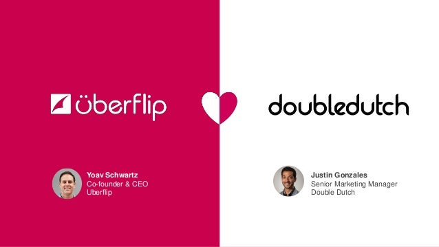 Yoav Schwartz Co-founder & CEO Uberflip Justin Gonzales Senior Marketing Manager Double Dutch