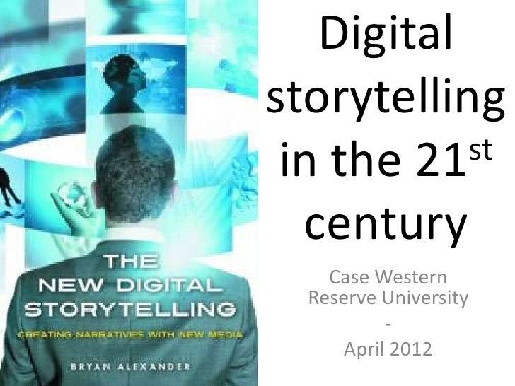Digitalstorytelling in the 21 st  century    Case Western  Reserve University           -      April 2012