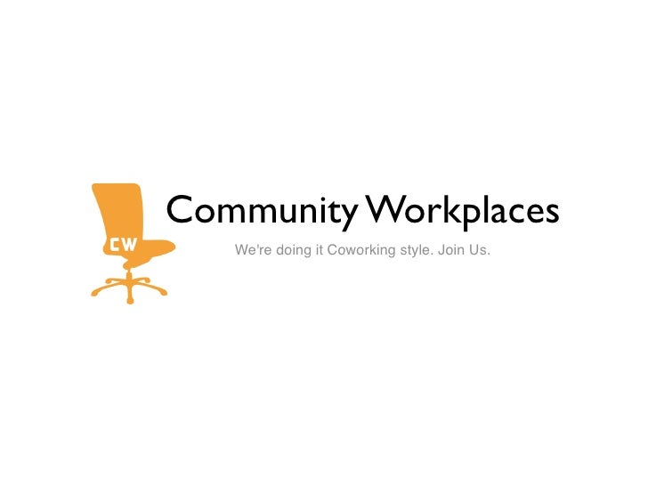 Community Workplaces    We're doing it Coworking style. Join Us.