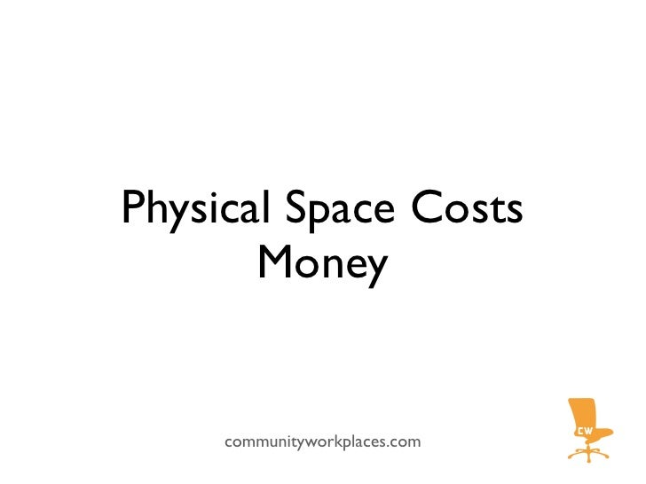 Physical Space Costs        Money        communityworkplaces.com