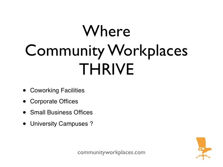 Where Community Workplaces      THRIVE •   Coworking Facilities  •   Corporate Offices  •   Small Business Offices  •   Univ...