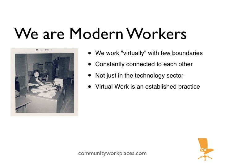 """We are Modern Workers           •   We work """"virtually"""" with few boundaries            •   Constantly connected to each ot..."""