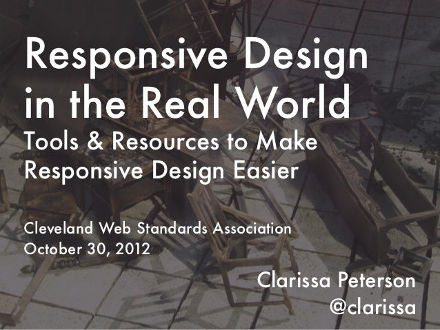 Responsive Designin the Real WorldTools & Resources to MakeResponsive Design EasierCleveland Web Standards AssociationOcto...