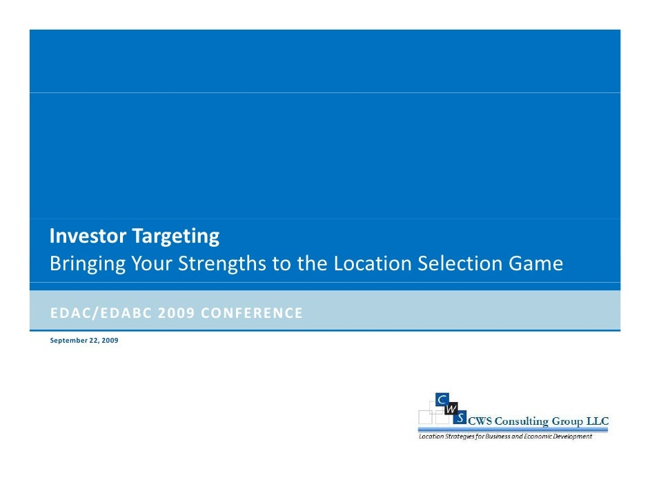 InvestorTargeting BringingYourStrengthstotheLocationSelectionGame  EDAC/EDABC2009CONFERENCE September22,2009