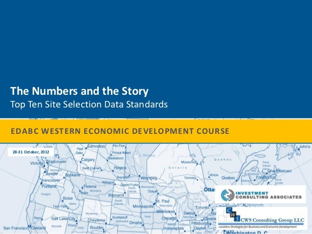 The Numbers and the StoryTop Ten Site Selection Data StandardsEDABC WESTERN ECONOMIC DEVELOPMENT COURSE28-31 October, 2012