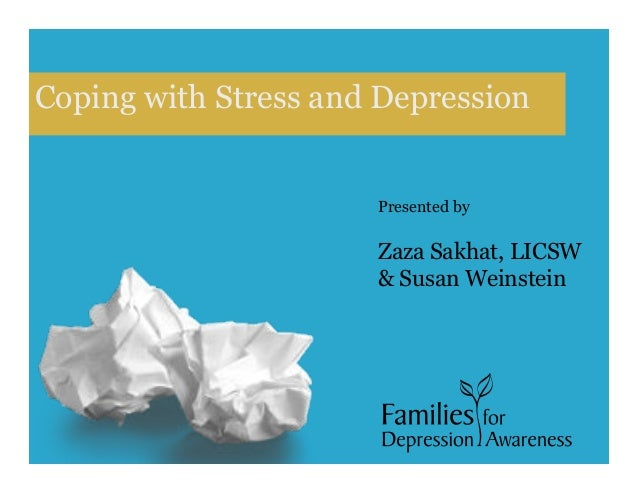 Coping with Stress and Depression Presented by Zaza Sakhat, LICSW & Susan Weinstein