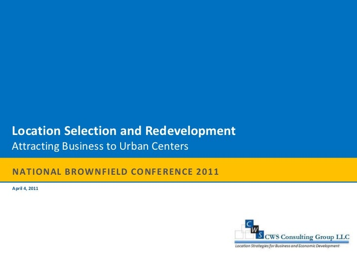 Location Selection and Redevelopment<br />Attracting Business to Urban Centers<br />April 4, 2011<br />National Brownfield...