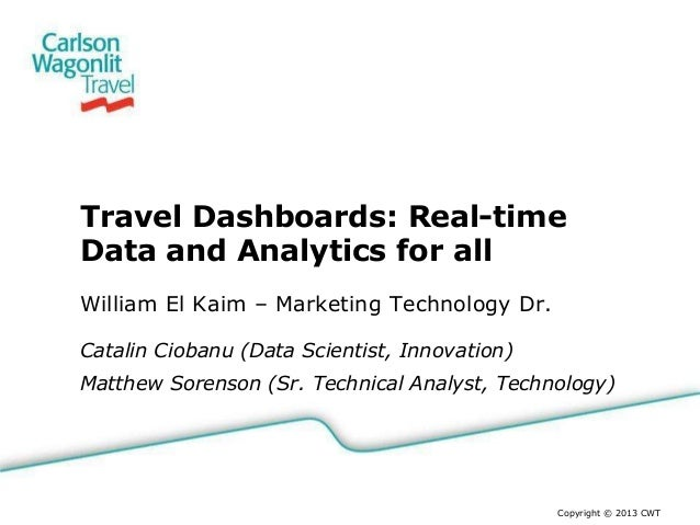 Travel Dashboards: Real-time Data and Analytics for all William El Kaim – Marketing Technology Dr. Catalin Ciobanu (Data S...