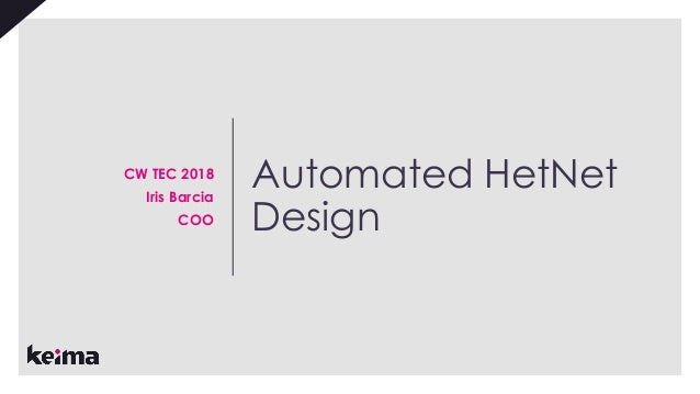 Automated HetNet Design CW TEC 2018 Iris Barcia COO
