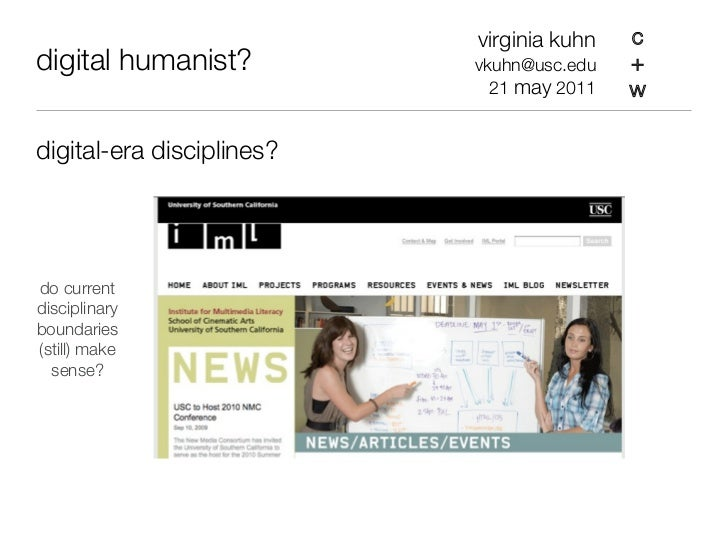 virginia kuhn   cdigital humanist?          vkuhn@usc.edu   +                             21 may 2011   wdigital-era disci...
