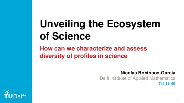 1 Unveiling the Ecosystem of Science How can we characterize and assess diversity of profiles in science Nicolas Robinson-...