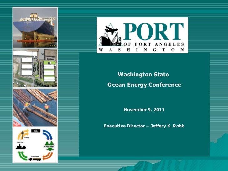 Washington State  Ocean Energy Conference November 9, 2011 Executive Director – Jeffery K. Robb