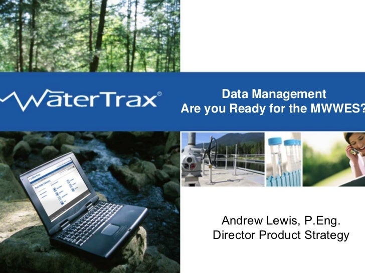 Data Management WaterTrax   Are you Ready for the MWWES?                      Andrew Lewis, P.Eng.                 Directo...