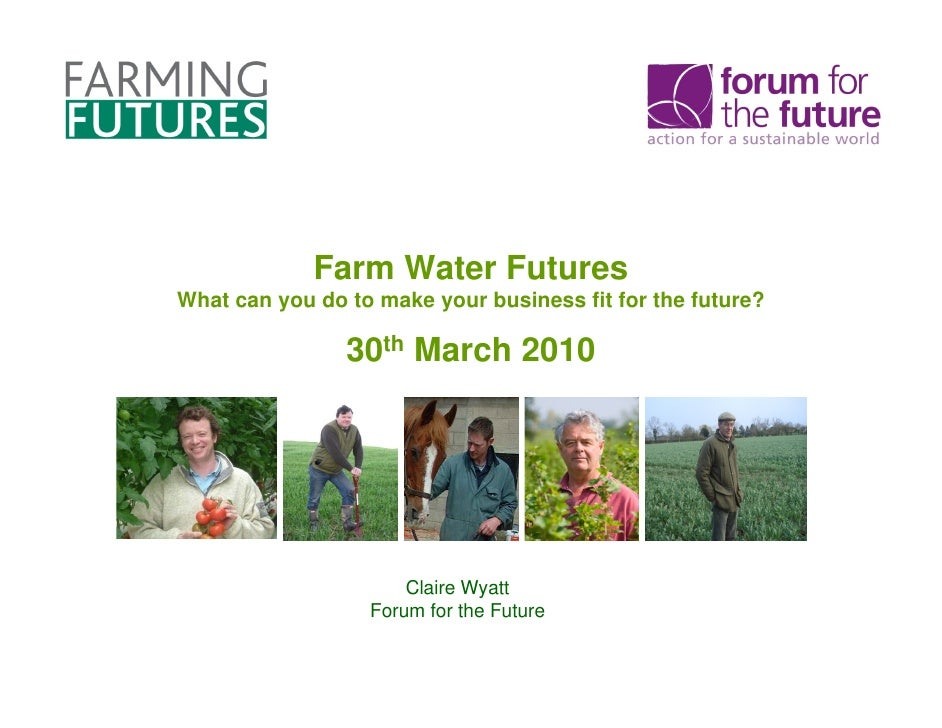 Farm Water Futures What can you do to make your business fit for the future?                  30th March 2010             ...