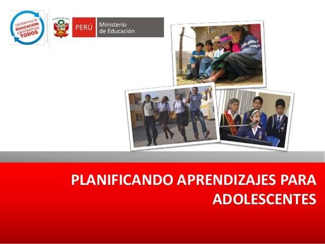 PLANIFICANDO APRENDIZAJES PARA  ADOLESCENTES
