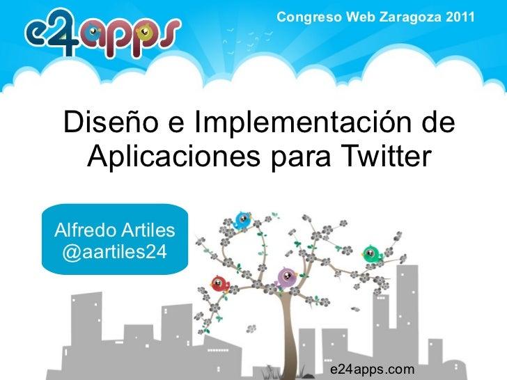 Diseño e Implementación de Aplicaciones para Twitter e24apps.com Alfredo Artiles @aartiles24