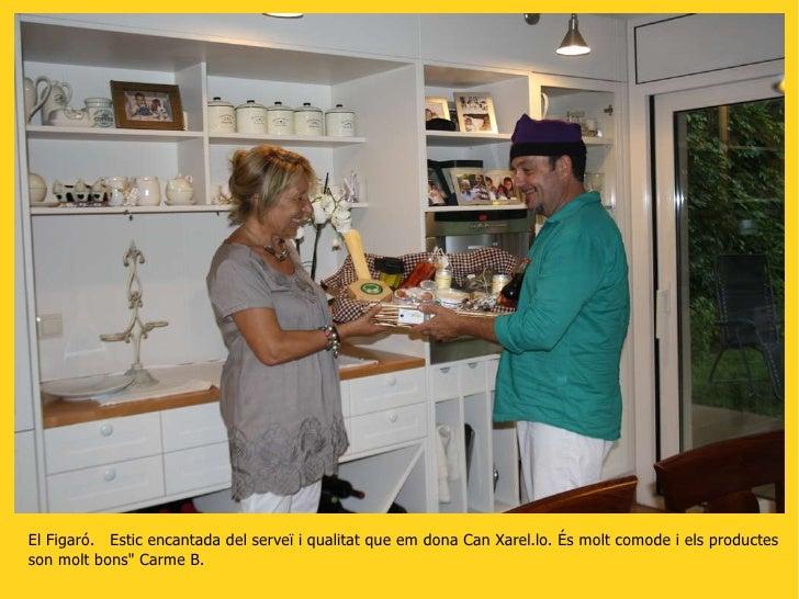 El Figaró.  Estic encantada del serveï i qualitat que em dona Can Xarel.lo. És molt comode i els productes son molt bons&q...