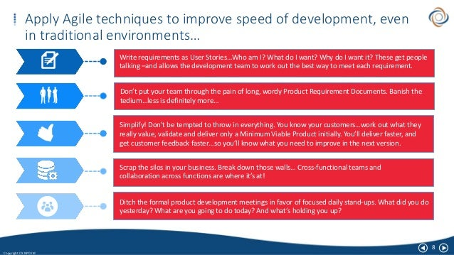 8 Copyright CX NPD ltd Apply Agile techniques to improve speed of development, even in traditional environments… Write req...