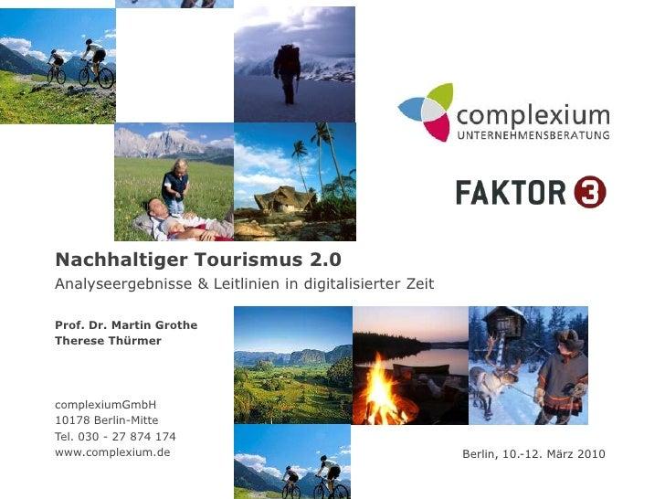 Nachhaltiger Tourismus 2.0<br />Analyseergebnisse & Leitlinien in digitalisierter Zeit<br />Prof. Dr. Martin Grothe<br />T...