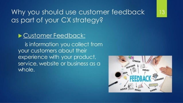 Why you should use customer feedback as part of your CX strategy?  Customer Feedback: is information you collect from you...