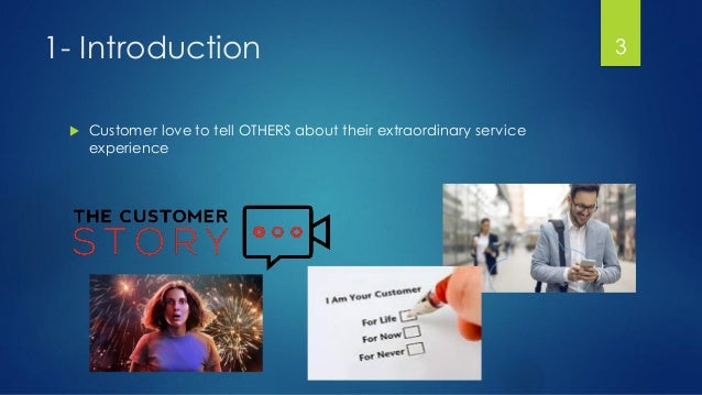1- Introduction  Customer love to tell OTHERS about their extraordinary service experience 3