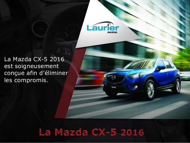 La Mazda CX-5 2016 est soigneusement conçue afin d'éliminer les compromis.