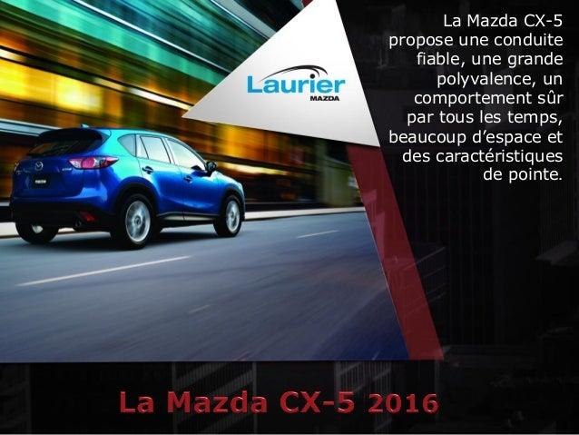 La Mazda CX-5 propose une conduite fiable, une grande polyvalence, un comportement sûr par tous les temps, beaucoup d'espa...