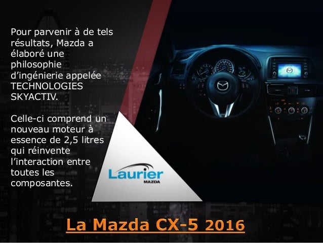 Pour parvenir à de tels résultats, Mazda a élaboré une philosophie d'ingénierie appelée TECHNOLOGIES SKYACTIV. Celle-ci co...