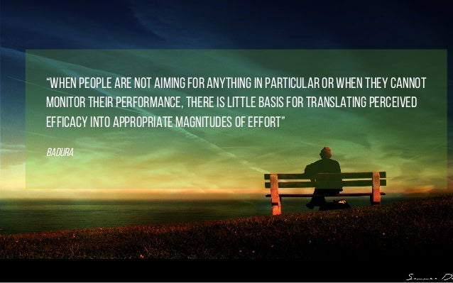 """""""When people are not aiming for anything in particular or when they cannot monitor their performance, there is little basi..."""